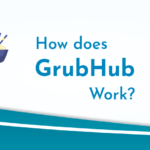 """The Ultimate Guide on """"How Does GrubHub Work?"""""""