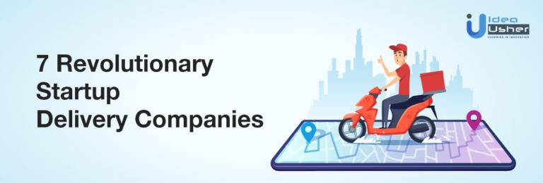 7 Revolutionary Startup Delivery Companies