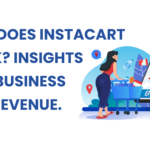 How Does Instacart Work? Insights into Business and Revenue.