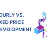 Hourly Vs. Fixed Price App Development
