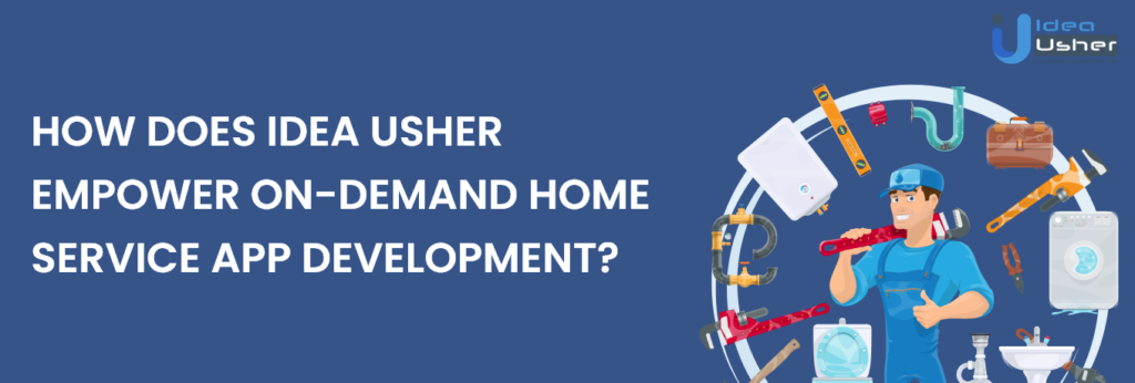 how idea usher helps you in on demand home services app development