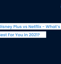 Disney Plus vs Netflix - What's Best For You in 2021?
