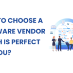 How To Choose a Software Vendor Which Is Perfect For You?