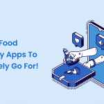 Top 10 Food Delivery Apps To Definitely Go For!